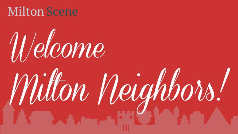 Welcome, Milton Neighbors!