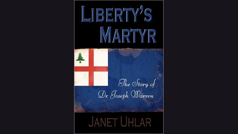 """Author Janet Uhlar to speak on new book """"Liberty's Martyr: The Story of Dr. Joseph Warren"""""""