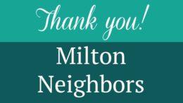 Thank you, Milton Neighbors!