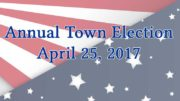 Annual Town Election: April 25, 2017: polls open 7:00 a.m. - 8:00 p.m.
