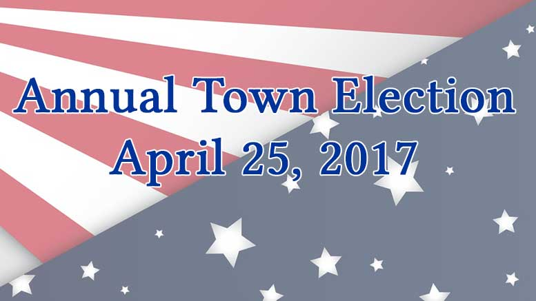 Annual Town Election: April 25, 2017: polls open 7:00 a.m. - 8:00 p.m.