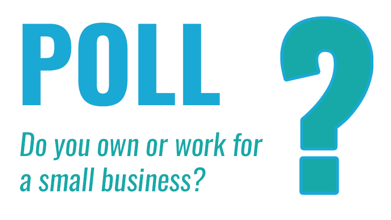 Do you own or work for a small business? Poll