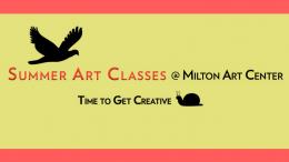 Summer art classes at Milton Art Center