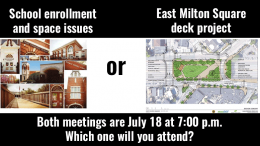 Two important meetings to take place July 18: Milton School Committee forum on enrollment & space issues and East Milton Deck project presentation