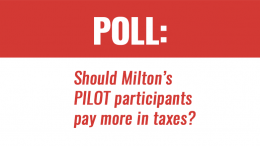 POLL? Should Milton's PILOT participants pay more in taxes?