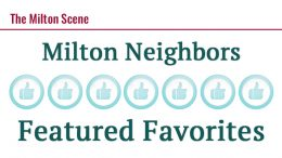 Milton Neighbors Featured Favorites