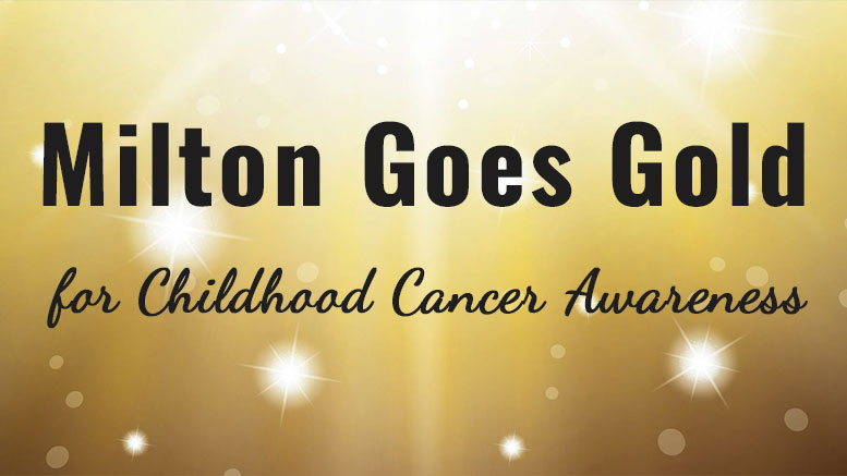 Milton Goes Gold for Childhood Cancer Awareness