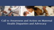 Call to Awareness and Action on Maternal Health Disparities and Advocacy