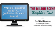 Milton Scene Neighbor-Cast: What do I do about my 401K? (...and other financial issues)