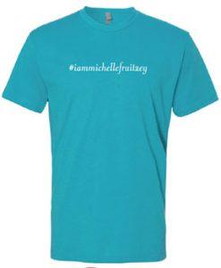 I am Michelle Fruitzey t shirts #iammichellefruitzey
