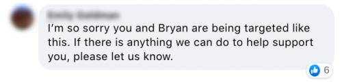 I am so sorry you and Bryan are being targeted like this. If there is anything we can do to help support you, please let us know.